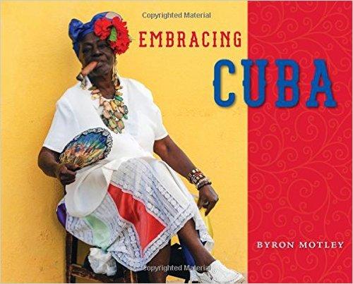 Embracing Cuba, by Byron Motley